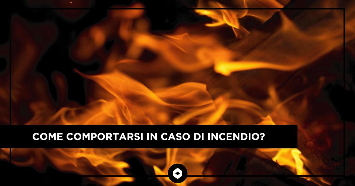 Come comportarsi in caso di incendio?